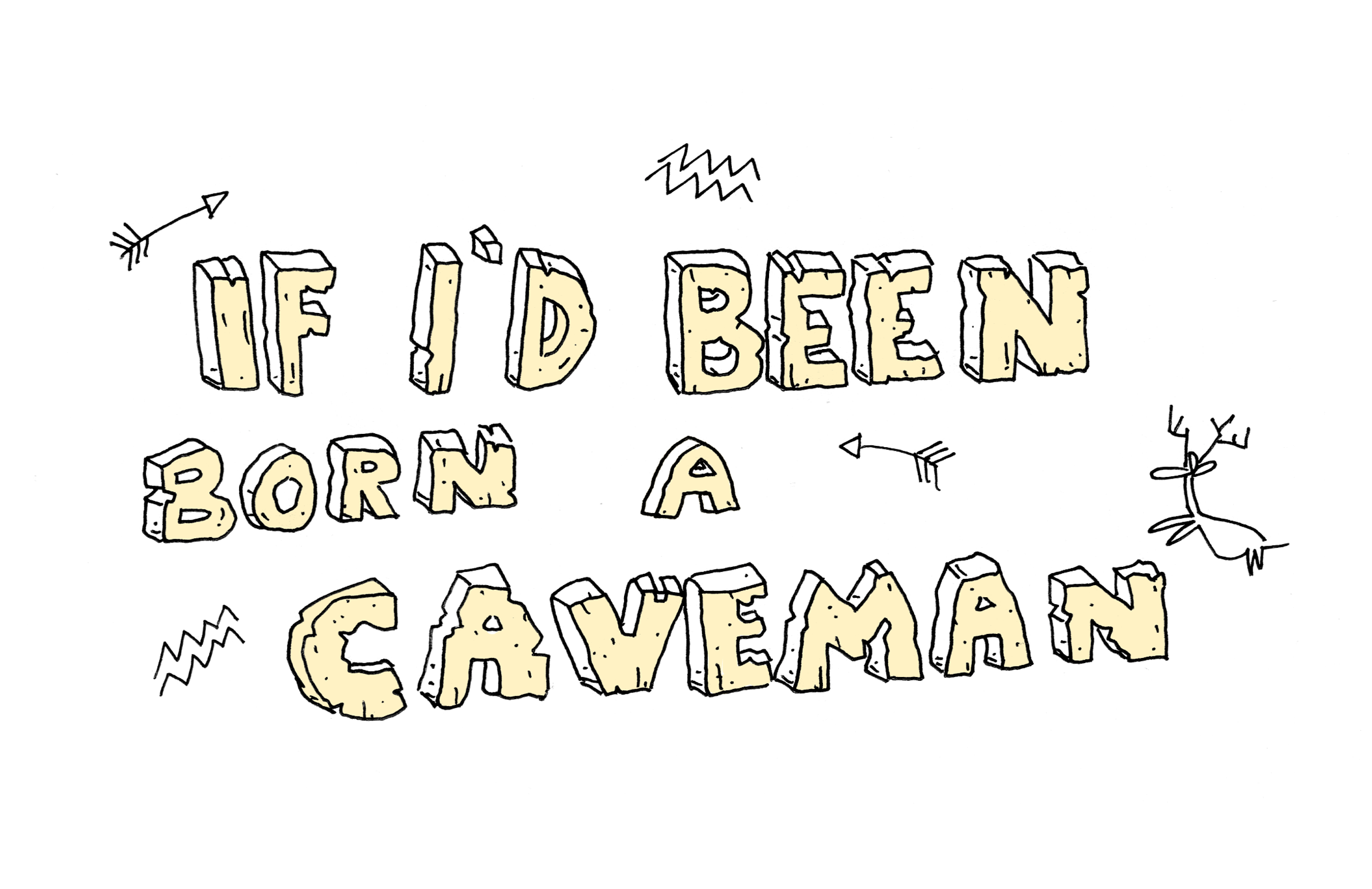 If I'd Been Born a Caveman